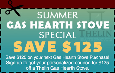 Save $125 on your next Gas Hearth Stove Purchase! Sign up to get your personalized coupon for $125 off a Thelin Gas Hearth Stove.